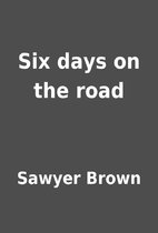 Six days on the road by Sawyer Brown