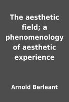 The aesthetic field; a phenomenology of…