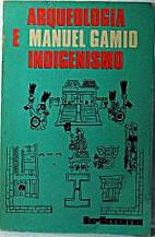 Arqueologia e indigenismo by Manuel Gamio
