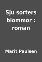 Sju sorters blommor : roman by Marit Paulsen