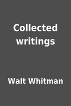 Collected writings by Walt Whitman