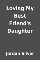 Loving My Best Friend's Daughter by Jordan…