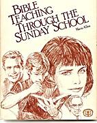 Bible Teaching Through the Sunday School by…