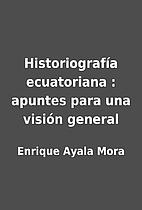 Historiografía ecuatoriana : apuntes…
