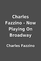 Charles Fazzino - Now Playing On Broadway by…