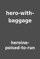 hero-with-baggage by heroine-poised-to-run