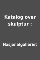 Katalog over skulptur : by Nasjonalgalleriet