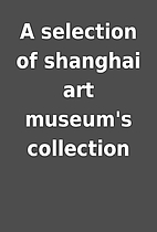 A selection of shanghai art museum's…