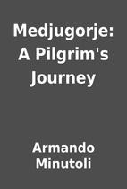 Medjugorje: A Pilgrim's Journey by Armando…