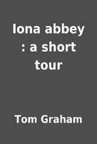 Iona abbey : a short tour by Tom Graham