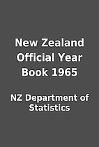 New Zealand Official Year Book 1965 by NZ…