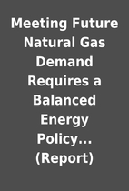 Meeting Future Natural Gas Demand Requires a…