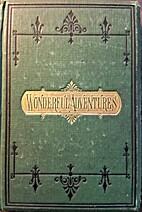 Wonderful Adventures. A Series Of Narratives…
