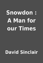Snowdon : A Man for our Times by David…