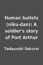 Human bullets (niku-dan): A soldier's story…