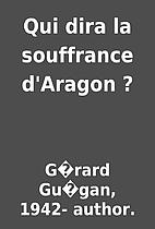 Qui dira la souffrance d'Aragon ? by G�rard…