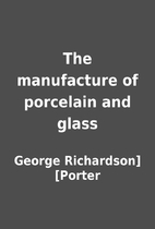 The manufacture of porcelain and glass by…