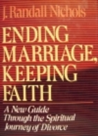 Ending Marriage, Keeping Faith: A New Guide…