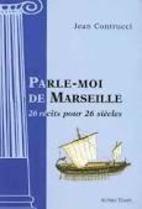 Parle-moi de Marseille : 26 récits…