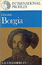 Cesare Borgia by E. R. Chamberlin