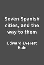 Seven Spanish cities, and the way to them by…