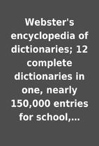 Webster's encyclopedia of dictionaries;…