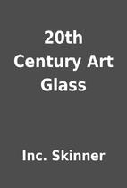20th Century Art Glass by Inc. Skinner