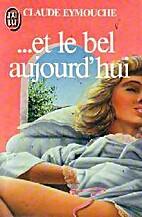 Et le bel aujourd'hui by Claude Eymouche
