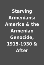 Starving Armenians: America & the Armenian…