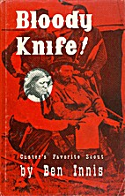 Bloody Knife: Custer's Favorite Scout by Ben…