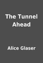 The Tunnel Ahead by Alice Glaser
