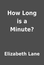 How Long is a Minute? by Elizabeth Lane