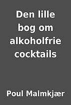 Den lille bog om alkoholfrie cocktails by…