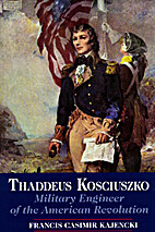 Thaddeus Kosciuszko: Military Engineer of…