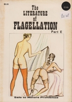 The Literature of Flagellation. Part E by…