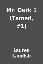 Mr. Dark 1 (Tamed, #1) by Lauren Landish
