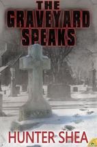 The Graveyard Speaks by Hunter Shea