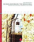 Die Berliner Mauer : Monument des Kalten…