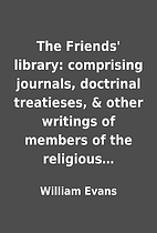 The Friends' library: comprising journals,…