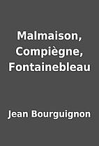 Malmaison, Compiègne, Fontainebleau…