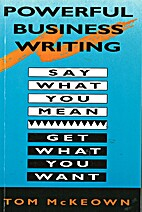 Powerful Business Writing: Say What You…