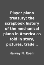 Player piano treasury; the scrapbook history…