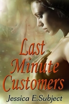 Last Minute Customers by Jessica E. Subject