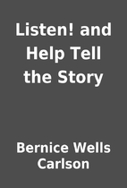 Listen! and Help Tell the Story by Bernice…