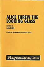 Alice Threw the Looking Glass: A Parody of…