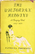 The Victorian heroine; a changing ideal,…