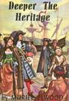 Deeper the Heritage by Muriel Elwood