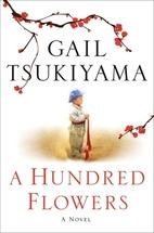 A Hundred Flowers: A Novel by Gail Tsukiyama