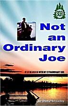 Not an Ordinary Joe: My Lifetime Adventure…