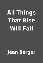 All Things That Rise Will Fall by Jean…